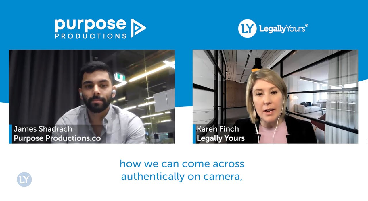 Legally Yours and Purpose Productions – How to be Authentic on Camera